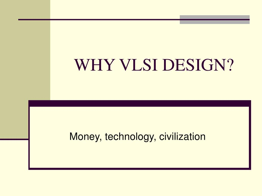 WHY VLSI DESIGN?