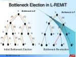 bottleneck election in l remit