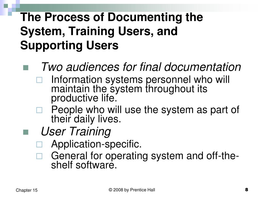 The Process of Documenting the System, Training Users, and Supporting Users