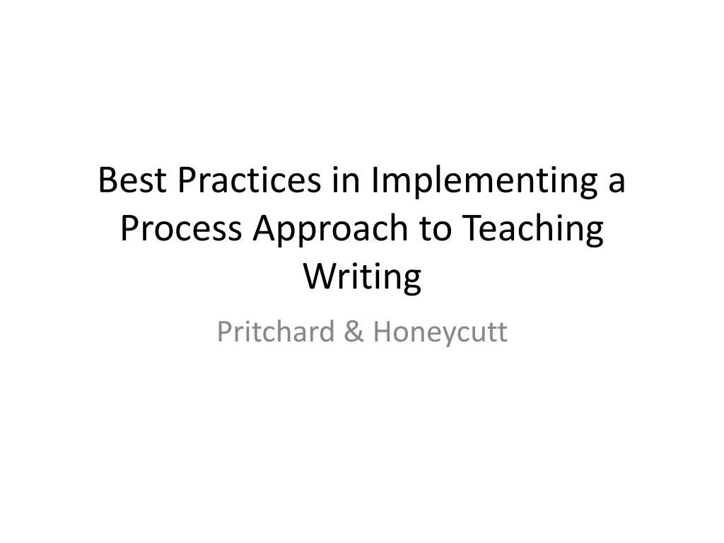 process approach to teaching writing A process approach to teaching writing in school, writing typically uses a process approach students work with a piece of writing, and guide it through four general stages: prewriting, drafting, revising/editing, and publishing.