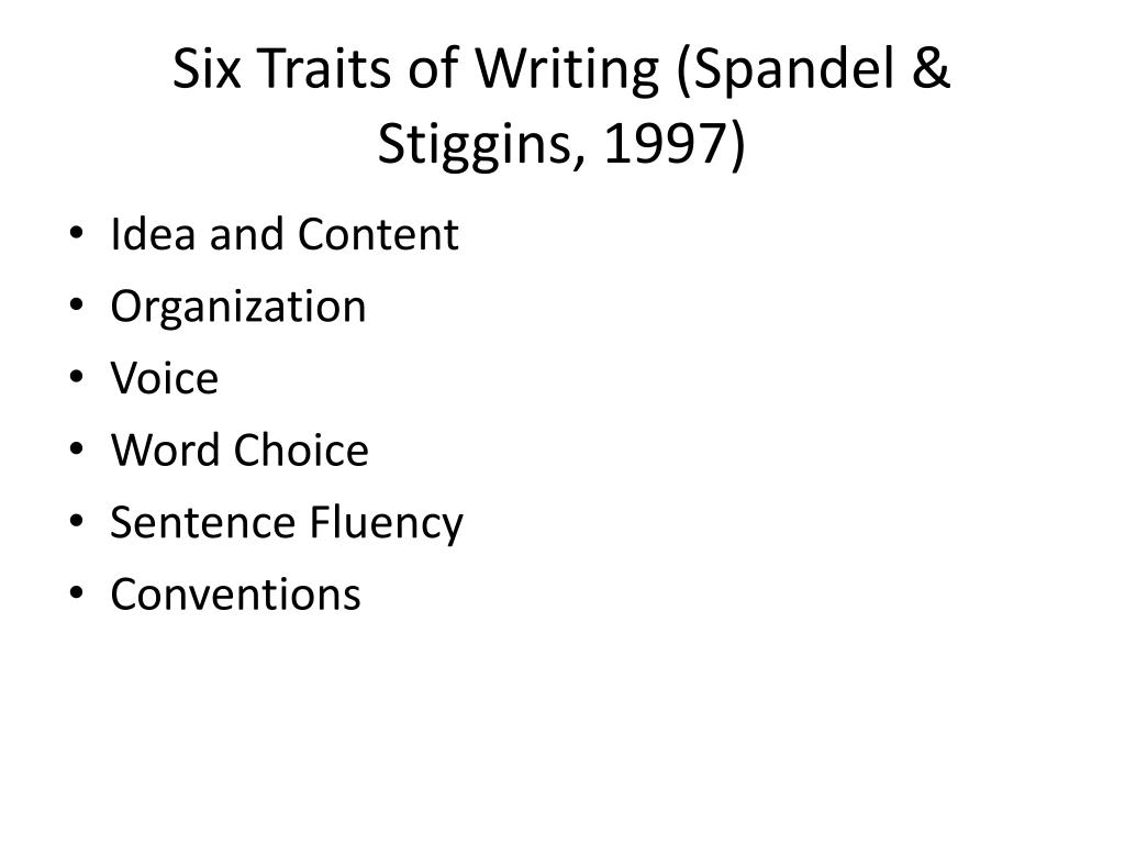 6 traits of writing Traits writing is built on the cornerstones of writing practices: writing traits, writing process, and writing workshop watch a ruth culham video.