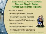 grantee homebuyer purchase and rehab startup step 2 setup homebuyer renter pipeline