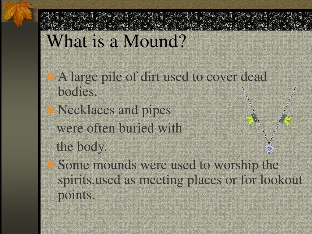 What is a Mound?