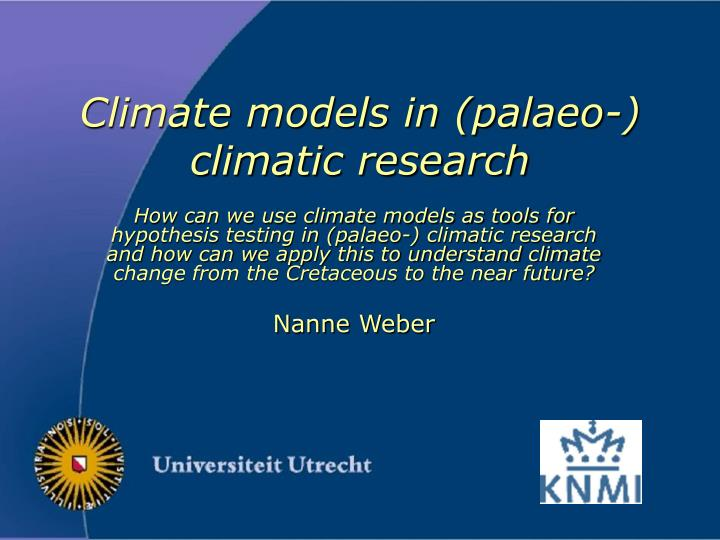 Climate models in palaeo climatic research