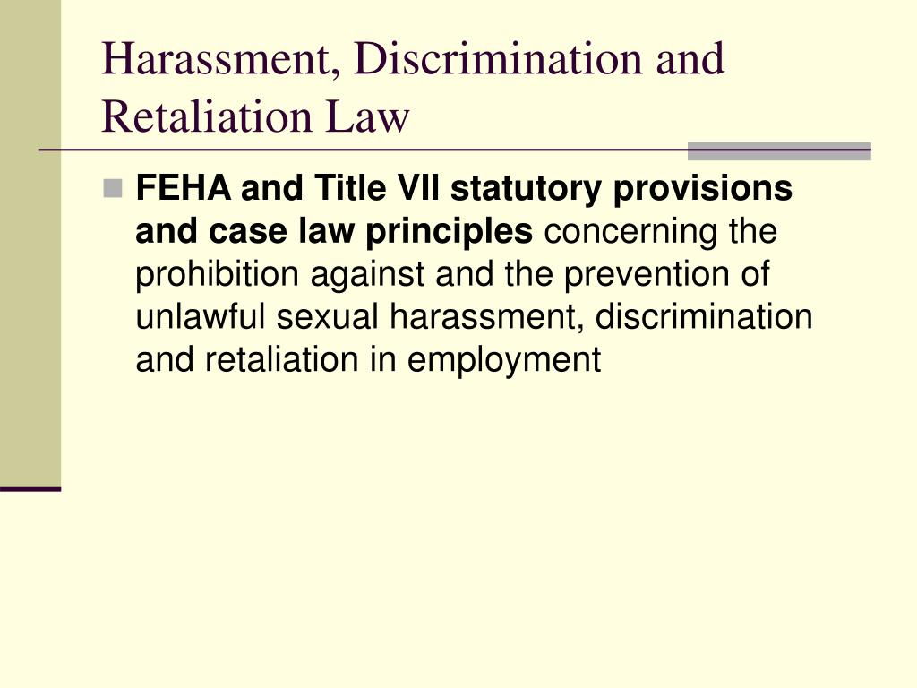 Harassment, Discrimination and Retaliation Law