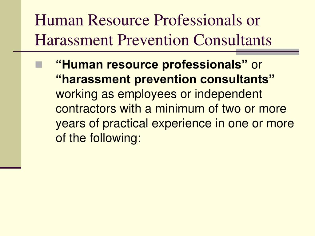 Human Resource Professionals or Harassment Prevention Consultants