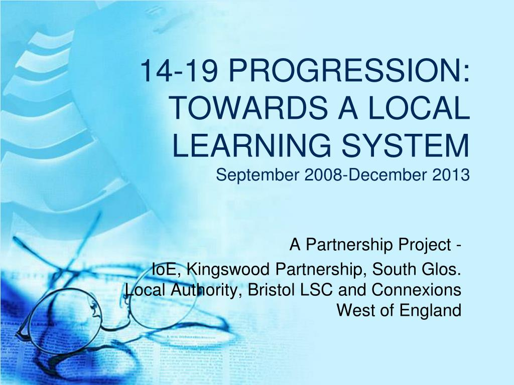 14 19 progression towards a local learning system september 2008 december 2013
