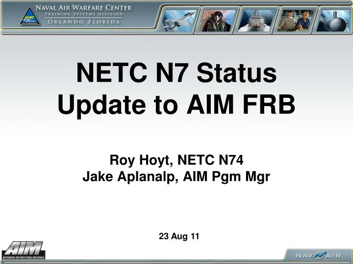 Netc n7 status update to aim frb roy hoyt netc n74 jake aplanalp aim pgm mgr