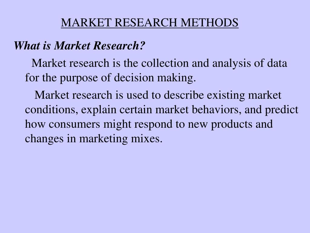market research methods Odds are that you have already conducted at least some basic forms of market  research for example, you have listened (a research technique) to others.