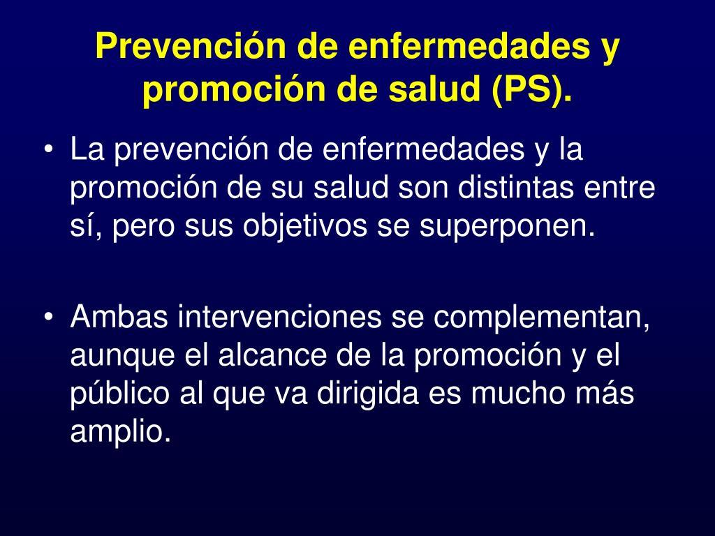 Prevención de enfermedades y promoción de salud (PS).