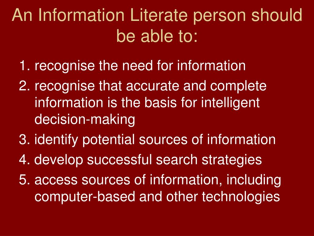 An Information Literate person should be able to: