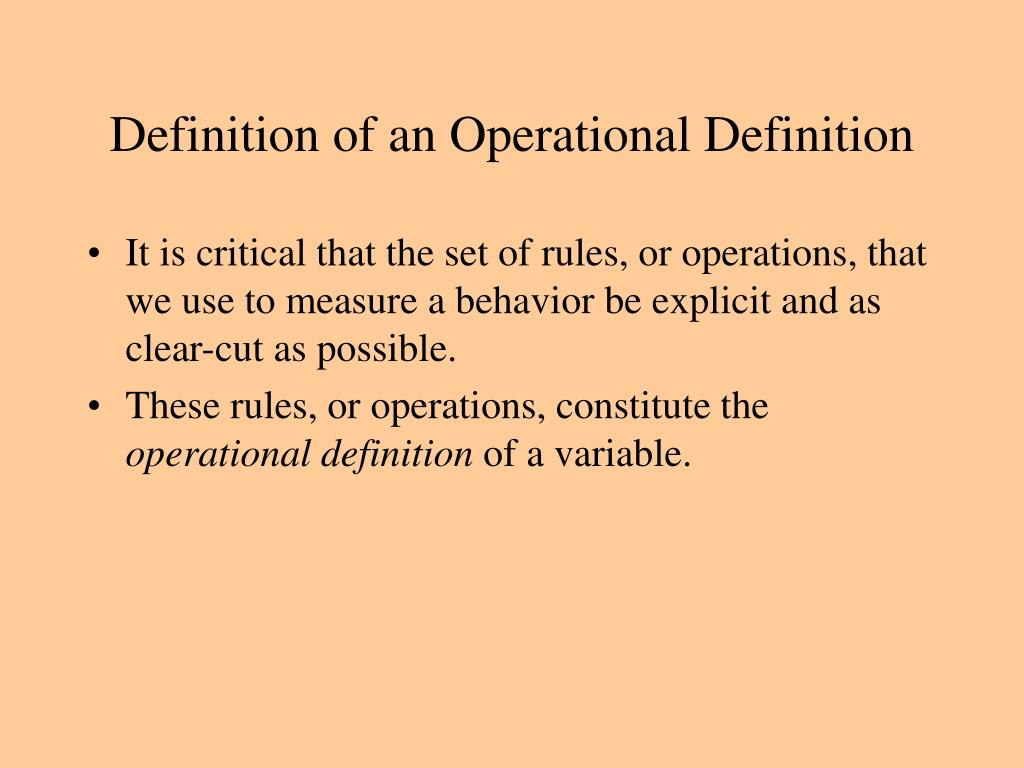 operational definition of terms An operational definition, when applied to data collection, is a clear, concise  detailed definition of a measure the need for operational definitions is  fundamental.