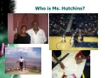 who is ms hutchins