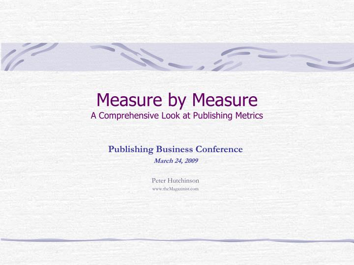 Measure by measure a comprehensive look at publishing metrics l.jpg