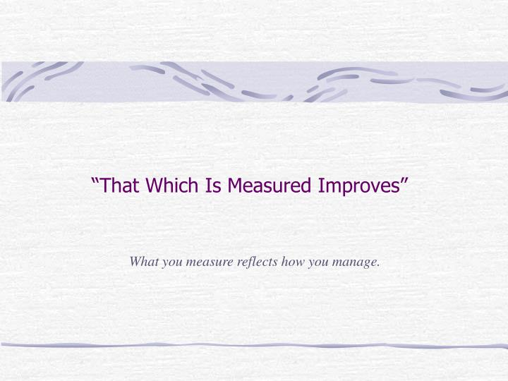 That which is measured improves l.jpg