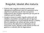 rregullat idealet dhe maturi a21