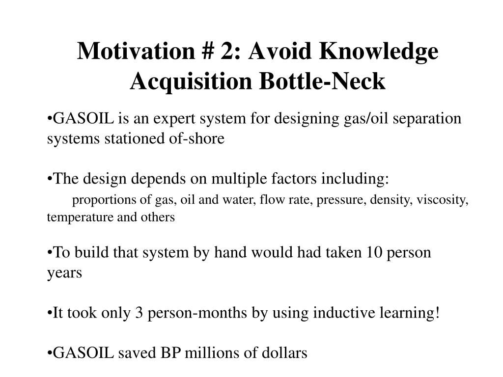 Motivation # 2: Avoid Knowledge Acquisition Bottle-Neck
