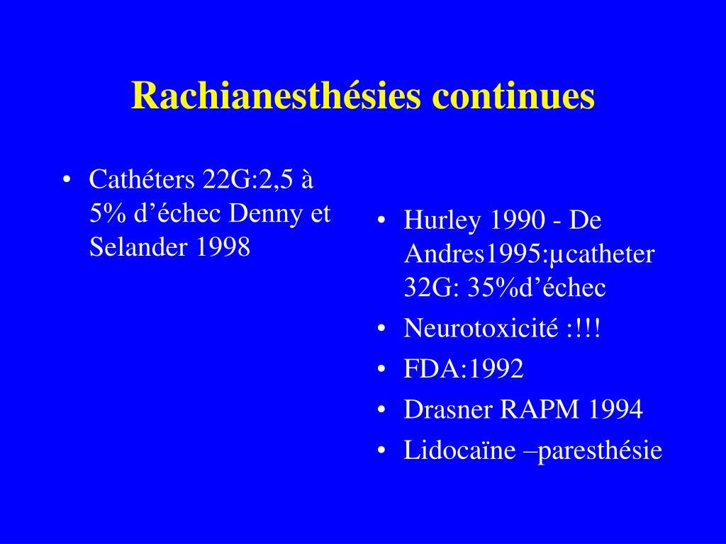 Cathéters 22G:2,5 à 5% d'échec Denny et Selander 1998