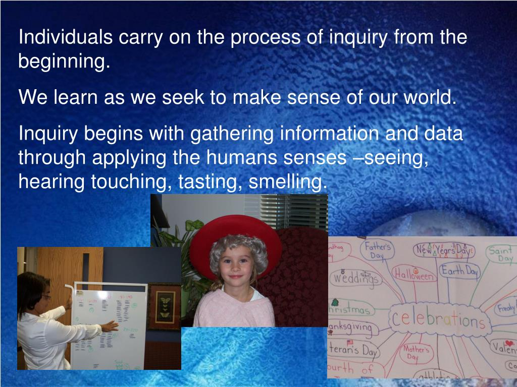 Individuals carry on the process of inquiry from the beginning.