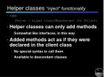 helper classes inject functionality
