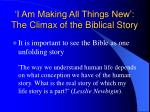 i am making all things new the climax of the biblical story
