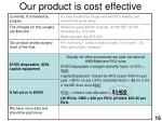 our product is cost effective16