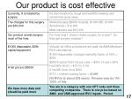 our product is cost effective17