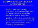 support to client server applications