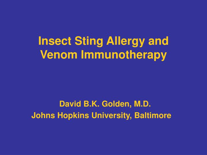Insect sting allergy and venom immunotherapy l.jpg