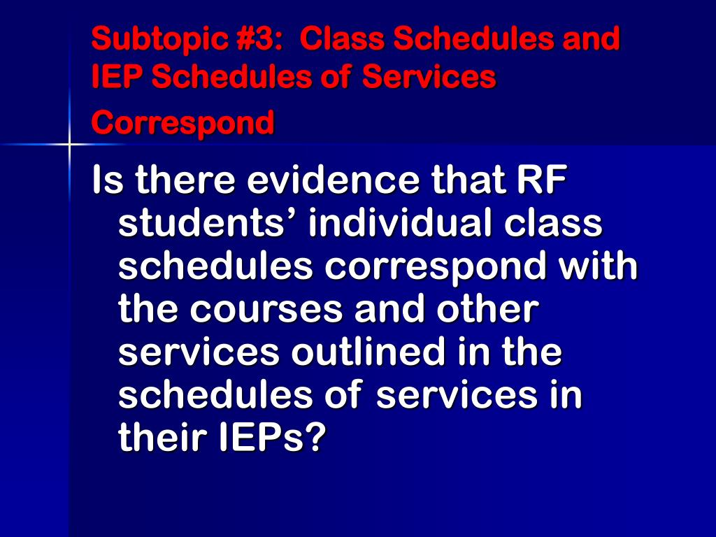 Subtopic #3:  Class Schedules and IEP Schedules of Services Correspond