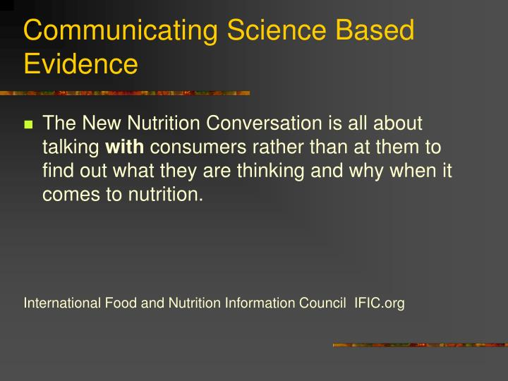 Communicating science based evidence