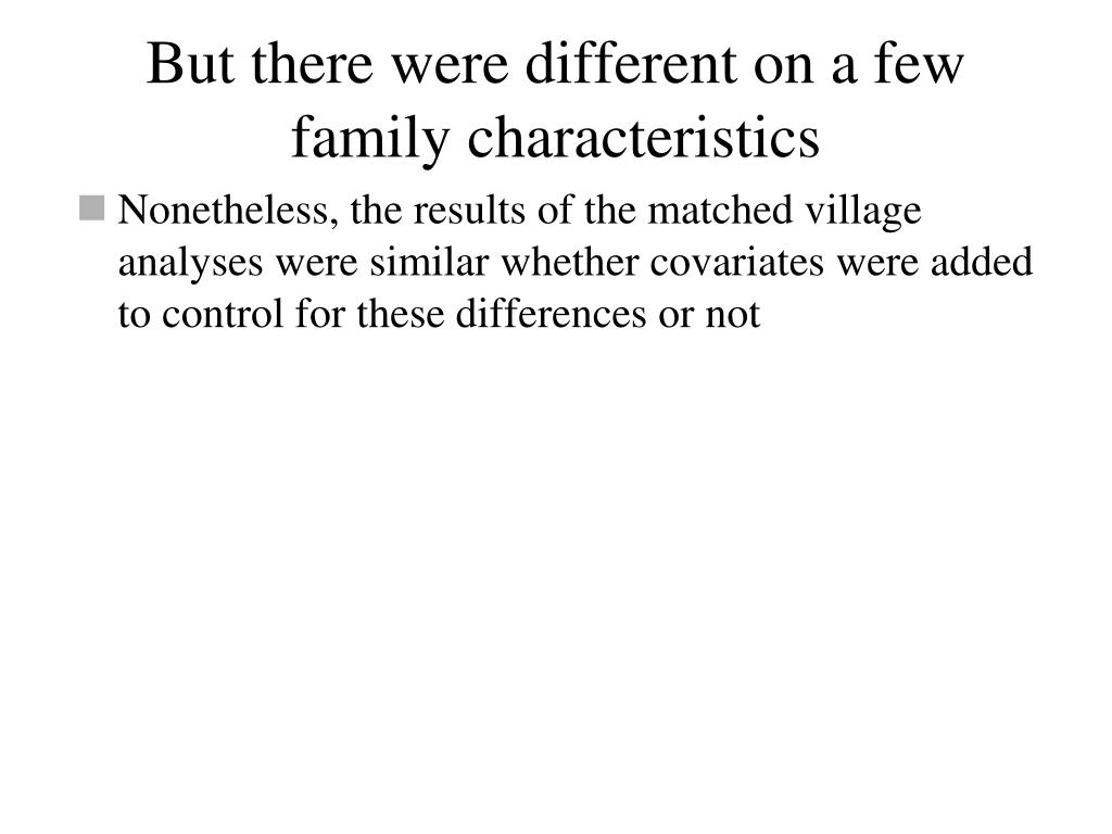 But there were different on a few family characteristics