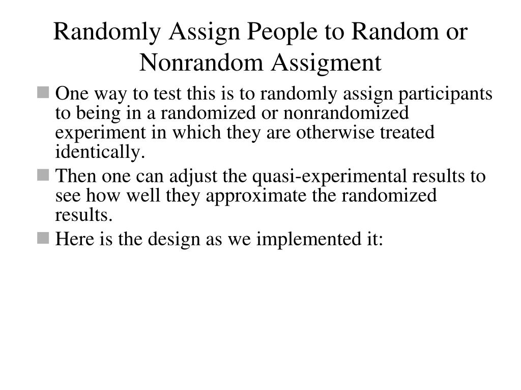 Randomly Assign People to Random or Nonrandom Assigment