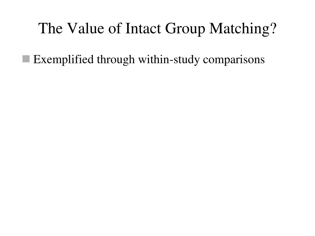 The Value of Intact Group Matching?