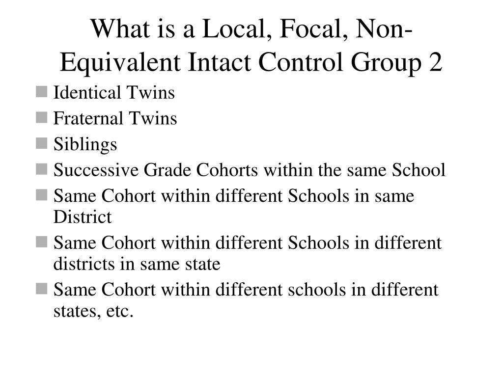 What is a Local, Focal, Non-Equivalent Intact Control Group 2
