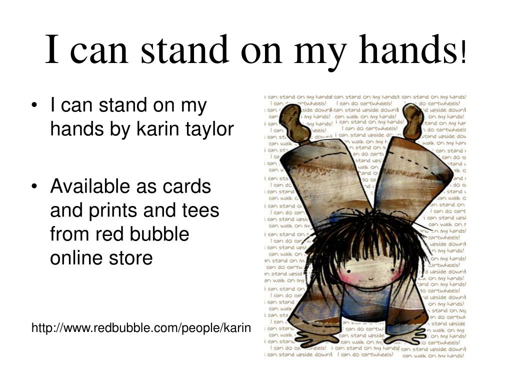 I can stand on my hands