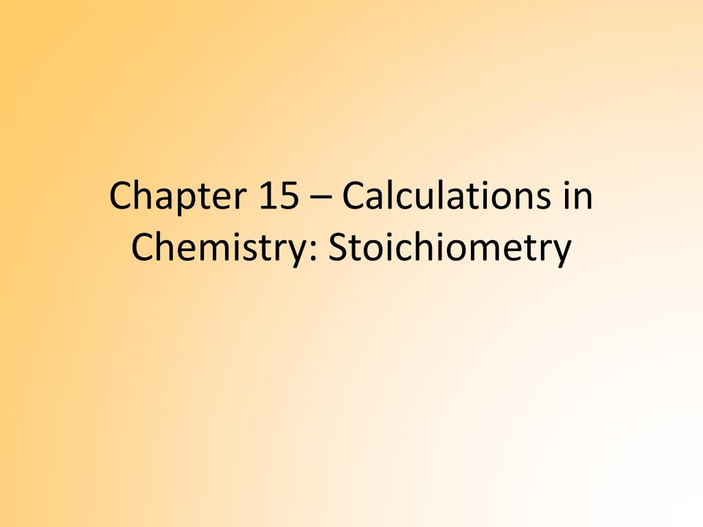 chapter 15 calculations in chemistry stoichiometry