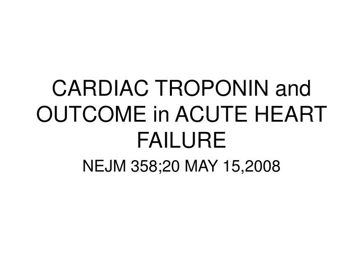 Cardiac troponin and outcome in acute heart failure