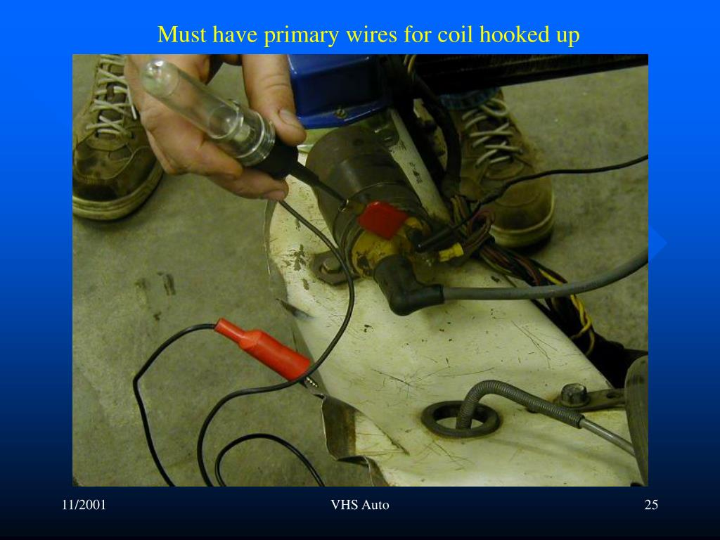 Must have primary wires for coil hooked up