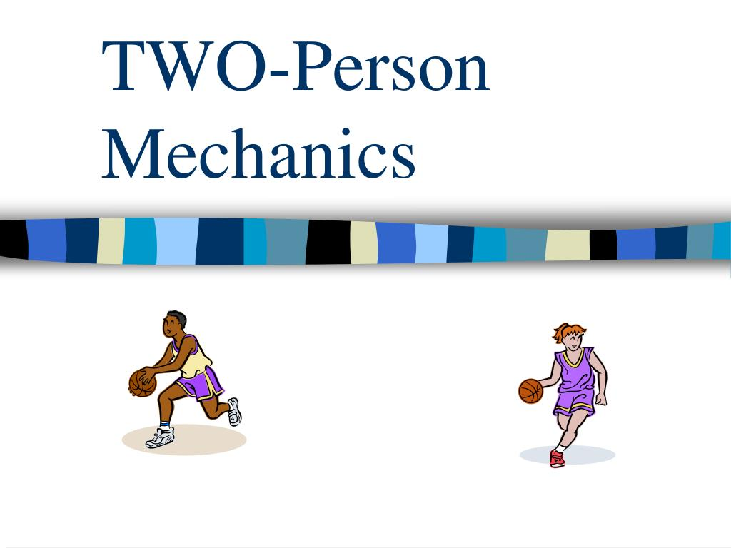 two person mechanics