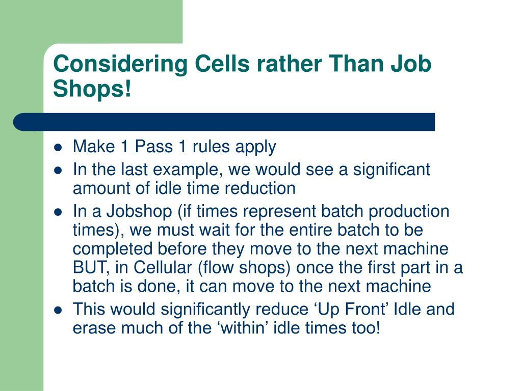 Considering Cells rather Than Job Shops!