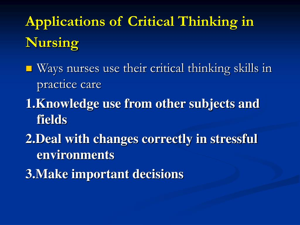 critical thinking strategies for nurses Improve critical thinking and content mastery in undergraduate nursing  students  the challenge has been and remains to develop teaching strategies  that.