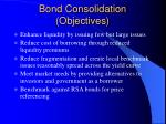bond consolidation objectives