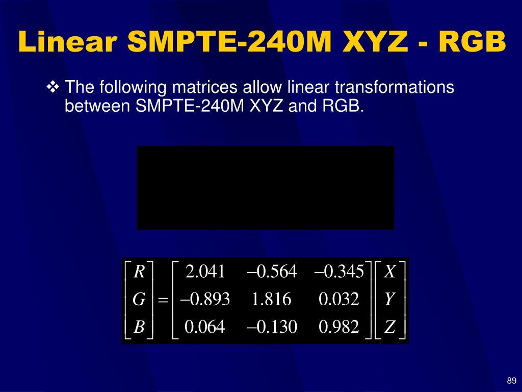 Linear SMPTE-240M XYZ - RGB