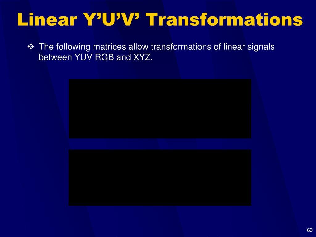 Linear Y'U'V' Transformations