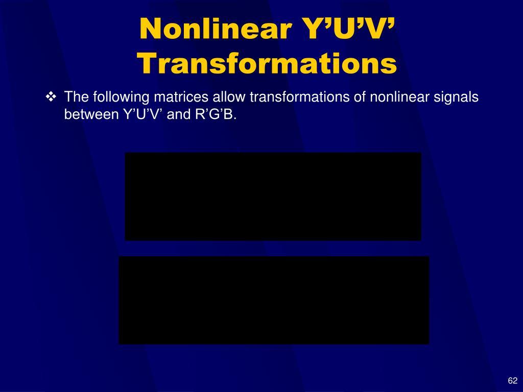 Nonlinear Y'U'V'