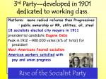 rise of the socialist party 3 rd party developed in 1901 dedicated to working class