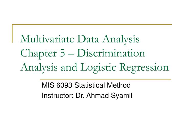 Multivariate data analysis chapter 5 discrimination analysis and logistic regression l.jpg