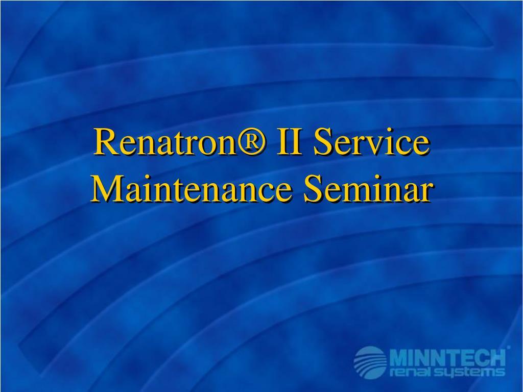 renatron ii service maintenance seminar