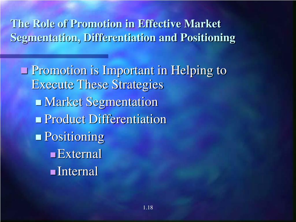 The Role of Promotion in Effective Market Segmentation, Differentiation and Positioning